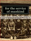 For the Service of Mankind, david shelton, 1500317888