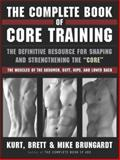 The Complete Book of Core Training, Kurt Brungardt and Mike Brungardt, 1401307884