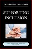 Supporting Inclusion : School Administrators' Perspectives and Practices, Andreasen, Faith Edmonds, 1475807880