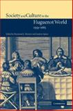 Society and Culture in the Huguenot World, 1559-1685, , 0521037883