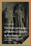The Interpretation of Material Shapes in Puritanism : A Study of Rhetoric, Prejudice, and Violence, Kibbey, Ann, 0521107881