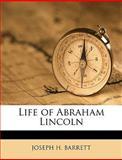 Life of Abraham Lincoln, Joseph H. Barrett and Joseph H. Barrett, 1149797886