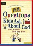 801 Questions Kids Ask about God, David R. Veerman and James C. Galvin, 0842337881