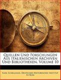 Quellen Und Forschungen Aus Italienischen Archiven Und Bibliotheken, Volume 3 (German Edition), Karl Schellhass, 1141907887