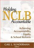 Holding NCLB Accountable : Achieving Accountability, Equity, and School Reform, , 1412957885