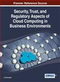 Security, Trust, and Regulatory Aspects of Cloud Computing in Business Environments, S. Srinivasan, 146665788X