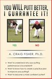 You Will Putt Better, I Guarantee It!, A. Craig Fisher, 149901788X