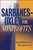 Sarbanes-Oxley for Nonprofits : A Guide to Building Competitive Advantage, Jackson, Peggy M. and Fogarty, Toni E., 0471697885