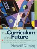 The Curriculum of the Future : From the 'New Sociology of Education' to a Critical Theory of Learning, Young, Michael F. D., 0750707887