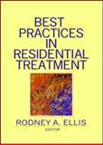 Best Practices in Residential Treatment, Ellis, Rodney A., 0789037882