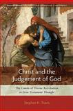 Christ and the Judgement of God : The Limits of Divine Retribution in New Testament Thought, Travis, Stephen H., 0801047889