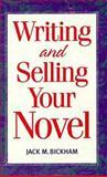 Writing and Selling Your Novel, Jack M. Bickham, 0898797888