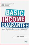 Basic Income Guarantee : Your Right to Economic Security, Sheahen, Allan, 1137347880