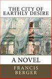 The City of Earthly Desire, Francis Berger, 1478387882
