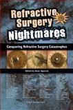 Refractive Surgery Nightmares : Conquering Refractive Surgery Catastrophes, , 1556427883