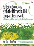 Building Solutions with the Microsoft . NET Compact Framework : Architecture and Best Practices for Mobile Development, Fox, Daniel and Box, Jon, 0321197887