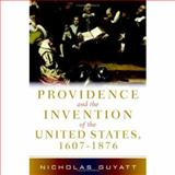 Providence and the Invention of the United States, 1607-1876, Guyatt, Nicholas, 0521867886