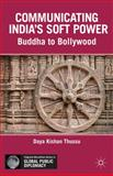 Communicating India's Soft Power : Buddha to Bollywood, Thussu, Daya Kishan, 1137027886