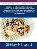 The Book of the Aquarium and Water Cabinet - or Practical Instructions on the Formation, Stocking, and - Mangement, in All Seasons, of Collections Of, Shirley Hibberd, 1486437885
