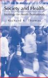 Society and Health : Sociology for Health Professionals, Thomas, Richard K., 1475777884