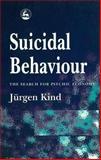 Suicidal Behaviour : The Search for Psychic Economy, Kind, Jurgen, 185302788X