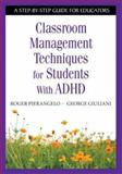 Classroom Management Techniques for Students with ADHD, Pierangelo, Roger and Giuliani, George A., 1412917883