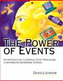 The Power of Events : An Introduction to Complex Event Processing in Distributed Enterprise Systems, Luckham, David C., 0201727897