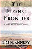The Eternal Frontier : An Ecological History of North America and Its Peoples, Flannery, Tim, 0871137895