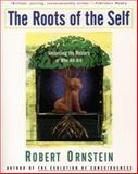 The Roots of the Self : Unraveling the Mystery of Who We Are, Ornstein, Robert E., 0062507893