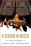 A Season in Mecca : Narrative of a Pilgrimage, Hammoudi, Abdellah, 0745637892