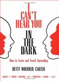 I Can't Hear You in the Dark : How to Learn and Teach Lipreading, Carter, Betty W., 0398067899
