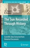The Sun Recorded Through History : Scientific Data Extracted from Historical Documents, Vaquero, J. M. and Vázquez, M., 0387927891