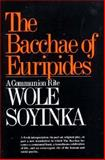 The Bacchae of Euripides : A Communion Rite, Soyinka, Wole, 0393007898