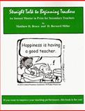 Straight Talk to Beginning Teachers : Instant Mentor for Secondary Teachers, Bruce, Matthew and Miller, H. Bernard, 0977207897