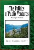 The Politics of Public Ventures, John Cabeen Beatty, 1441587896