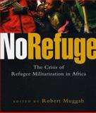 No Refuge : The Crisis of Refugee Militarization in Africa, , 1842777890