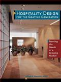 Hospitality Design for the Graying Generation : Meeting the Needs of a Growing Market, Baucom, Alfred H., 0471137898