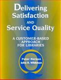 Delivering Satisfaction and Service Quality : A Customer-Based Approach for Libraries, Hernon, Peter and Whitman, John R., 083890789X