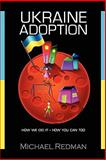 Ukraine Adoption, Michael Joseph Redman, 0982837895