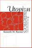 Utopian Audiences : How Readers Locate Nowhere, Roemer, Kenneth, 1558497897