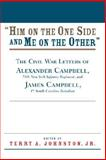 Him on the One Side and Me on the Other : The Civil War Letters of Alexander Campbell, 79th New York Infantry Regiment, and James Campbell, 1st South Carolina Battalion, , 1570037892