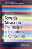 Towards Mesoscience : The Principle of Compromise in Competition, Li, Jinghai and Huang, Wenlai, 3642417892