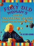A Foxy Old Woman's Guide to Traveling Alone, Jay C. Ben-Lesser, 0895947897