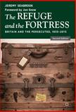 The Refuge and the Fortress : Britain and the Persecuted 1933 - 2013, Seabrook, Jeremy, 1137327898