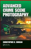 Advanced Crime Scene Photography, Duncan, Christopher D., 1420087894