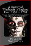 A History of Witchcraft in England from 1558 To 1718, Wallace Notestein, 1481857894