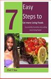 7 Easy Steps to Eat More Living Foods, Kenita Gordon Hinson, 1500347892