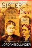 Sisterly Love : The Saga of Emma and Lizzie Borden, Bollinger, Jordan, 1612527892