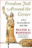 Freedom Just Around the Corner, Walter A. McDougall, 0060197897