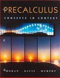 Precalculus : Concepts in Context, Moran, Judith and Davis, Marsha, 0534197892